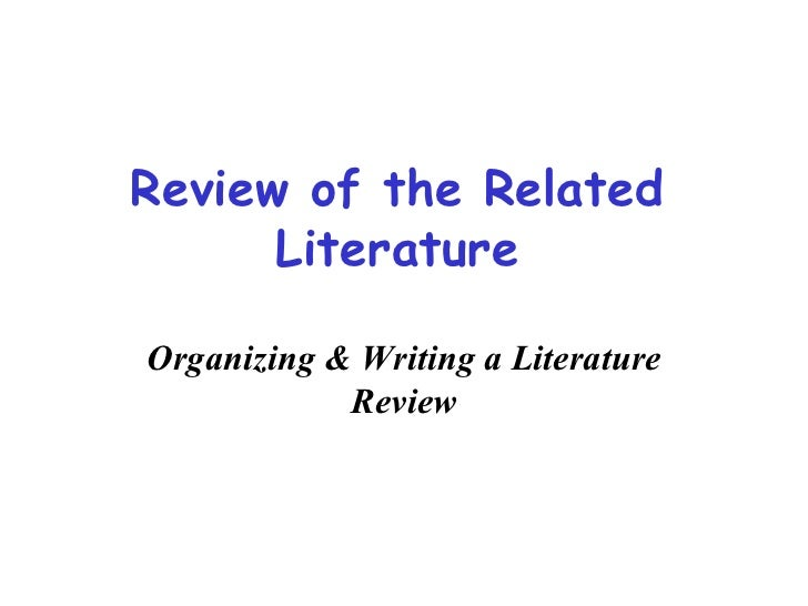 Review of the Related Literature Organizing & Writing a Literature Review