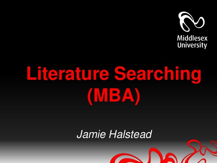 Literature Searching        (MBA)     Jamie Halstead