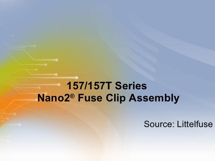 157/157T Series  Nano2 Fuse Clip Assembly