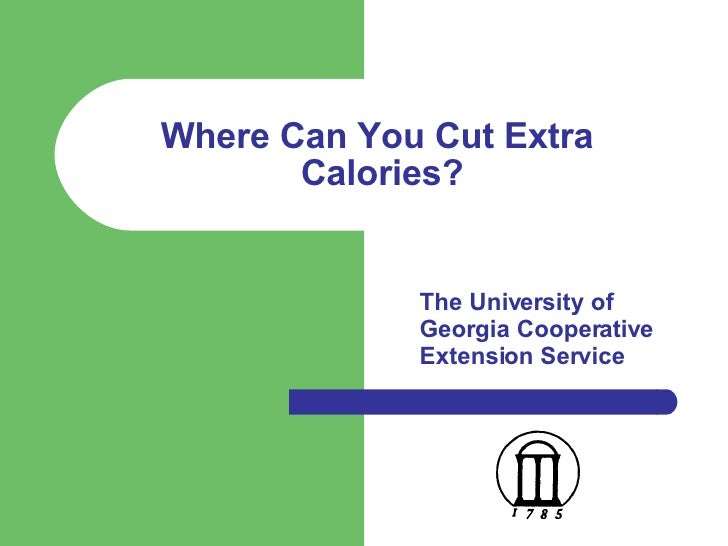 Where Can You Cut Extra  Calories? <ul><ul><ul><ul><ul><li>The University of Georgia Cooperative Extension Service </li></...