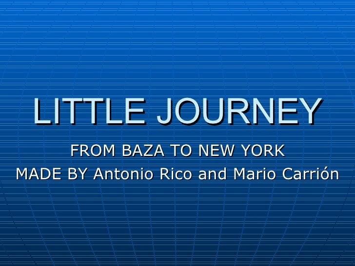 LITTLE JOURNEY FROM BAZA TO NEW YORK MADE BY Antonio Rico and Mario Carrión