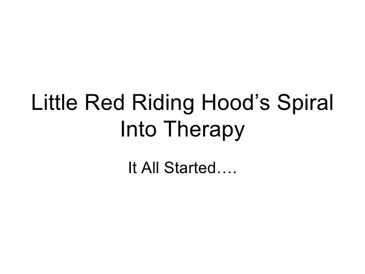 Little Red Riding Hood's Spiral Into Therapy It All Started….