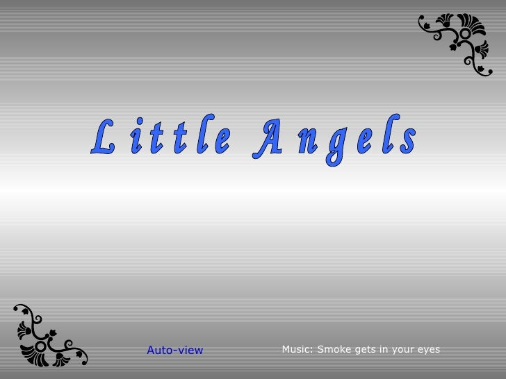 Little Angels Music: Smoke gets in your eyes Auto-view