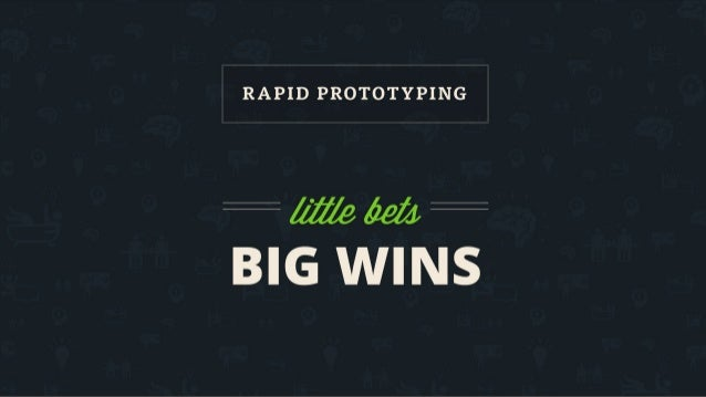 Rapid Prototyping : Little Bets for Big Wins
