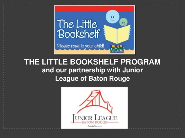 THE LITTLE BOOKSHELF PROGRAM and our partnership with Junior League of Baton Rouge