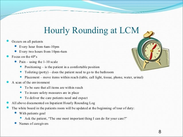 hourly rounding Improve clinical outcomes with hourly rounding sm hourly rounding sm on patients delivers quality clinical outcomes and makes the job easier.