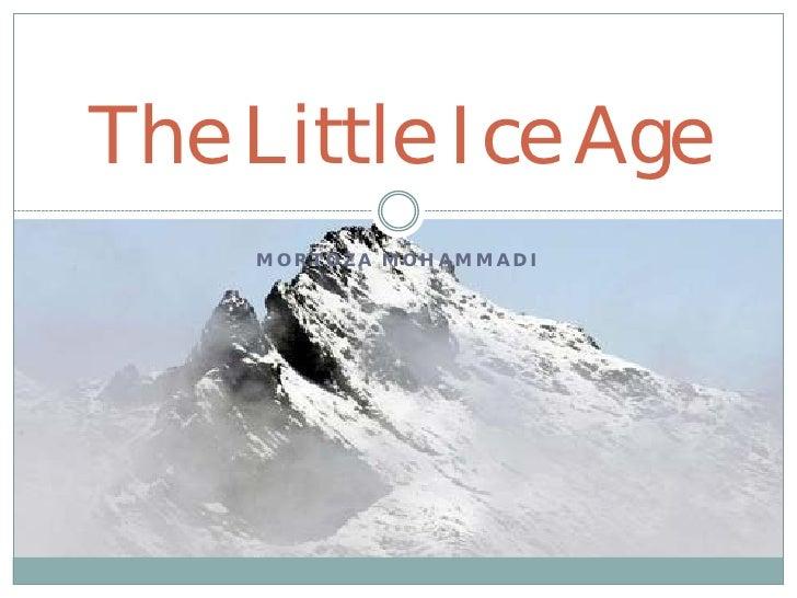 The Little Ice Age     MORTOZA MOHAMMADI