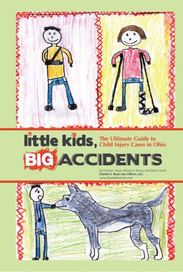 Little Kids,         Big Accidents      THE ULTIMATE GUIDE TO    CHILD INJURY CASES IN OHIO  Charles E. Boyk Law Offices, ...