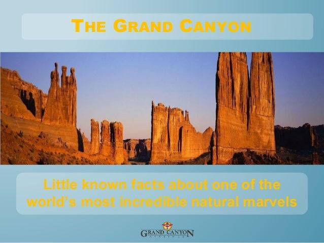 THE GRAND CANYON  Little known facts about one of the world's most incredible natural marvels