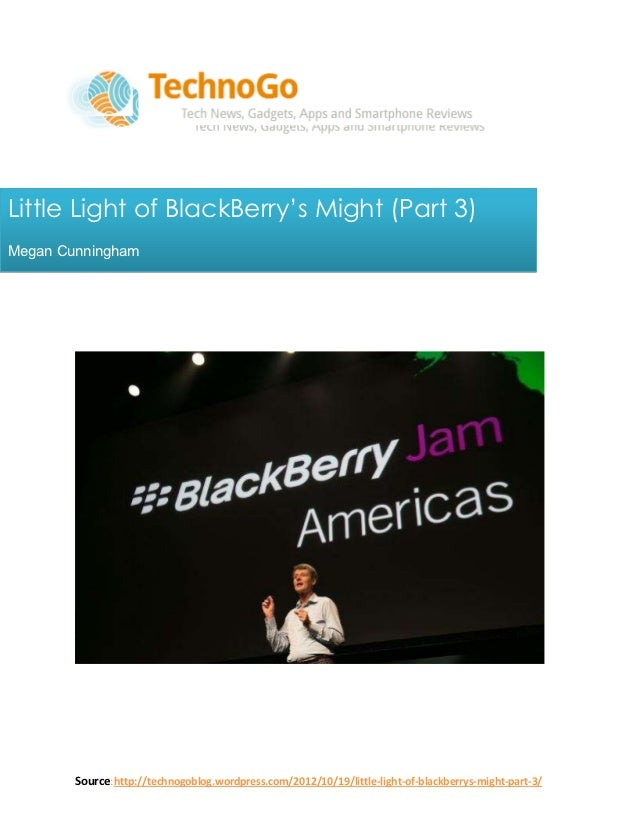Little Light of BlackBerry's Might (Part 3)Megan Cunningham        Source:http://technogoblog.wordpress.com/2012/10/19/lit...