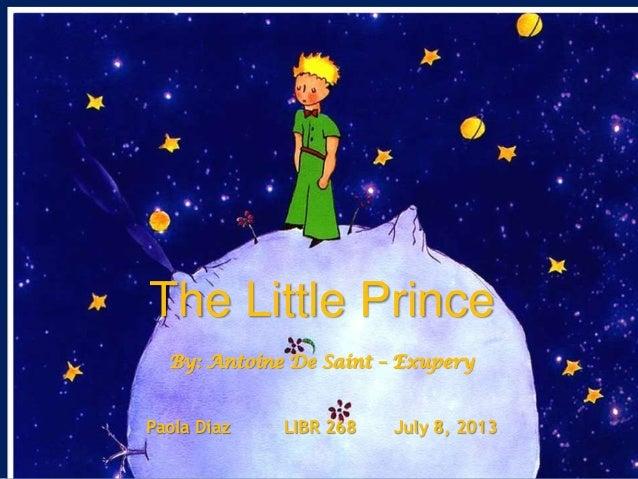 The Little Prince By: Antoine De Saint – Exupery Paola Diaz LIBR 268 July 8, 2013