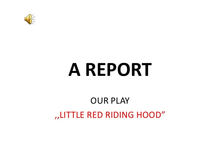 """A REPORT          OUR PLAY,,LITTLE RED RIDING HOOD"""""""