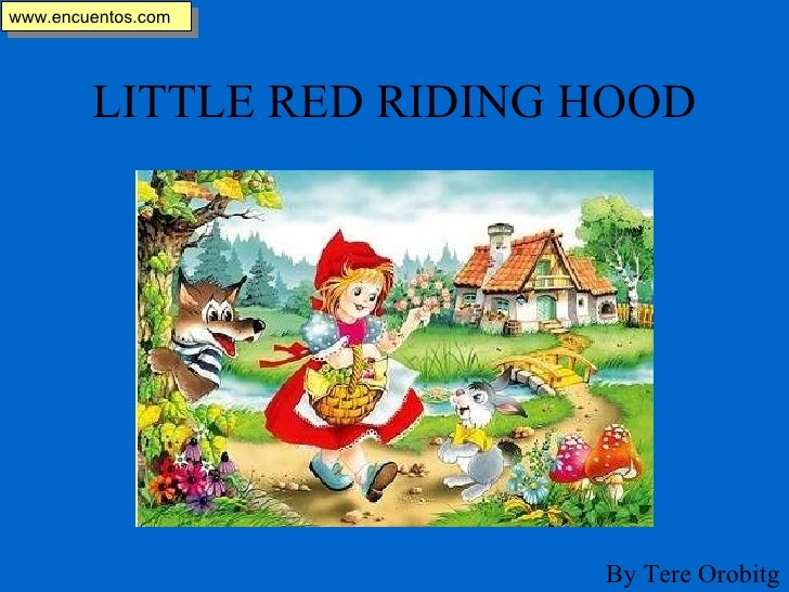 LITTLE RED RIDING HOOD www.encuentos.com By Tere Orobitg