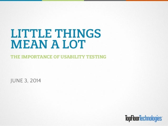 Little Things Mean a Lot - The Importance of Usability Testing