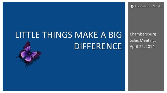 Chambersburg Sales Meeting: April 22, 2014 LITTLE THINGS MAKE A BIG DIFFERENCE