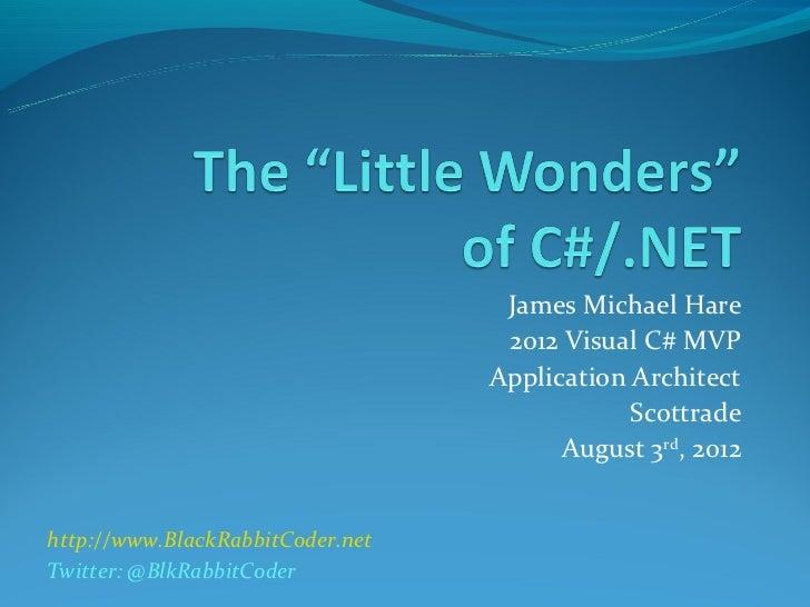 James Michael Hare                                   2012 Visual C# MVP                                  Application Archi...