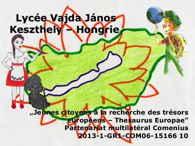 """LLyyccééee VVaajjddaa JJáánnooss  KKeesszztthheellyy –– HHoonnggrriiee  """"Jeunes citoyens à la recherche des trésors  europ..."""