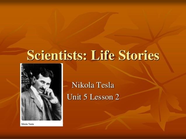 Scientists: Life Stories Nikola Tesla Unit 5 Lesson 2