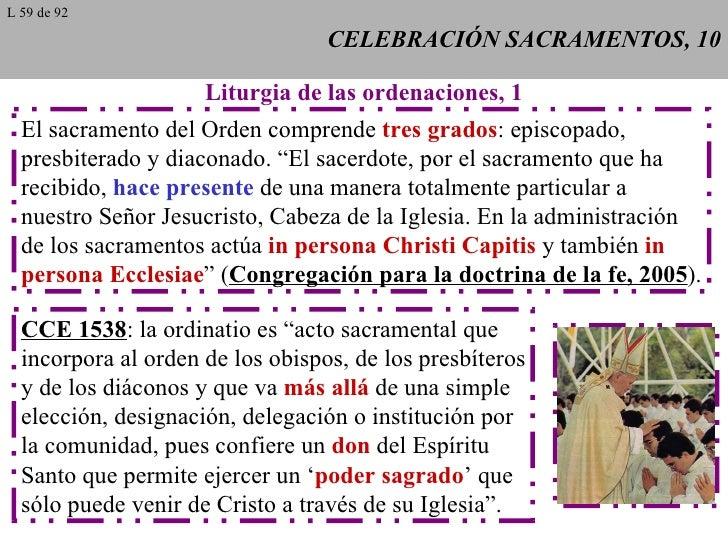 CELEBRACIÓN SACRAMENTOS, 10 Liturgia de las ordenaciones, 1 El sacramento del Orden comprende  tres grados : episcopado, p...