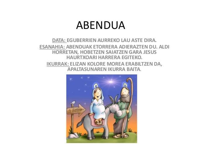 ABENDUA DATA: EGUBERRIEN AURREKO LAU ASTE DIRA. ESANAHIA: ABENDUAK ETORRERA ADIERAZTEN DU. ALDI HORRETAN, HOBETZEN SAIATZE...