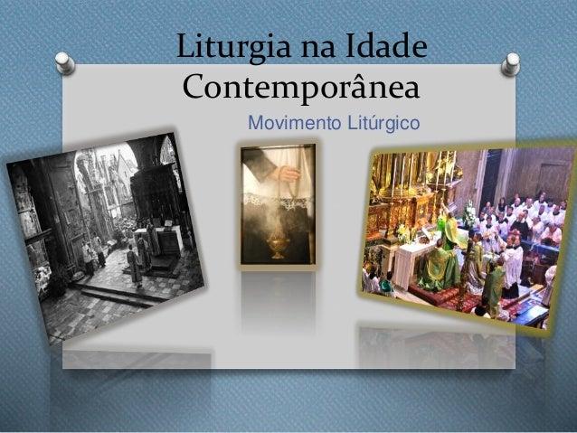 Liturgia na Idade  Contemporânea  Movimento Litúrgico