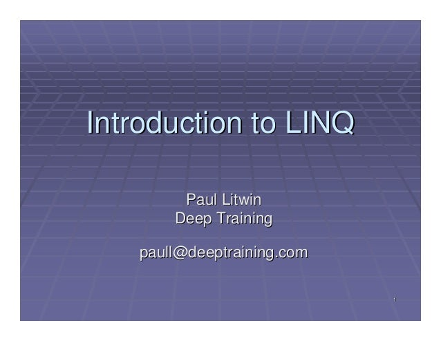 Introduction to LINQ Paul Litwin Deep Training paull@deeptraining.com 1