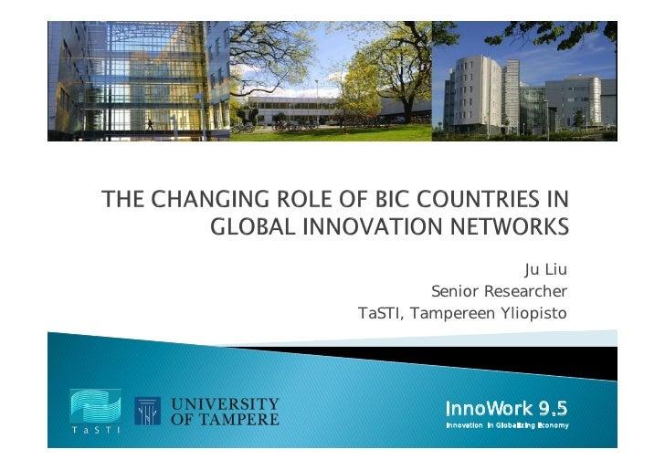 Ju Liu         Senior ResearcherTaSTI, Tampereen Yliopisto           InnoWork 9.5           Innovation in Globalizing Econ...