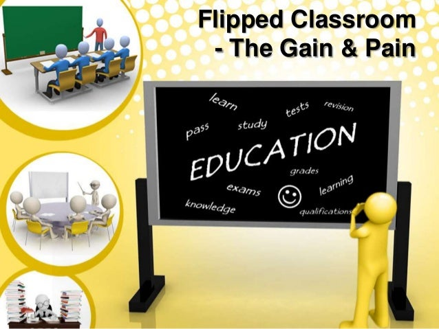 Flipped Classroom - the Pain & Gain
