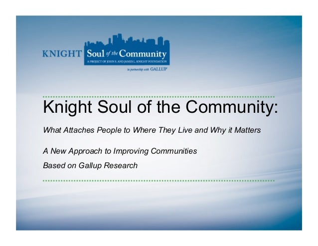 Knight Soul of the Community: What Attaches People to Where They Live and Why it Matters A New Approach to Improving Commu...