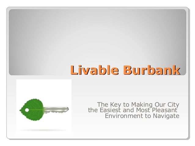 Livable BurbankLivable BurbankThe Key to Making Our Citythe Easiest and Most PleasantEnvironment to Navigate