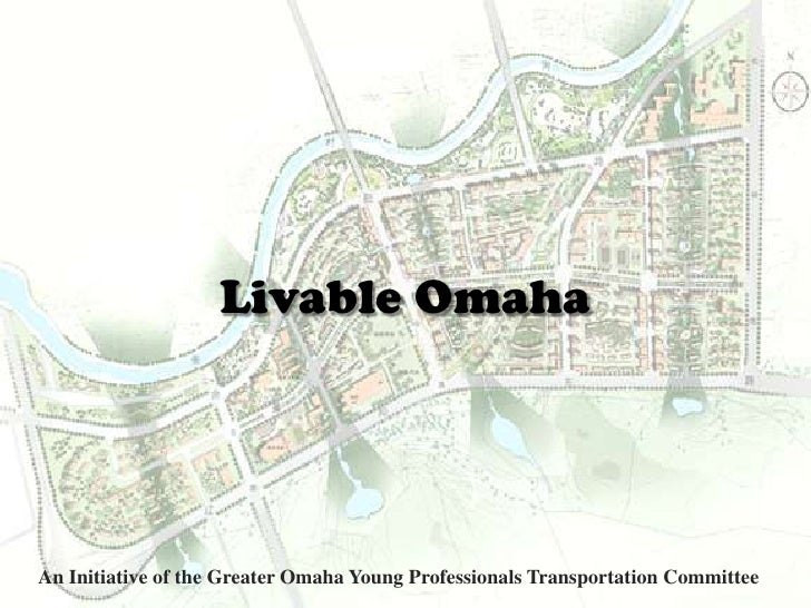 Livable Omaha<br />An Initiative of the Greater Omaha Young Professionals Transportation Committee<br />