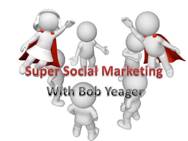 Super Social Marketing<br />With Bob Yeager<br />