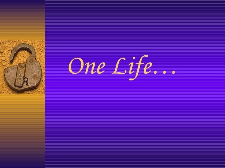 One Life…