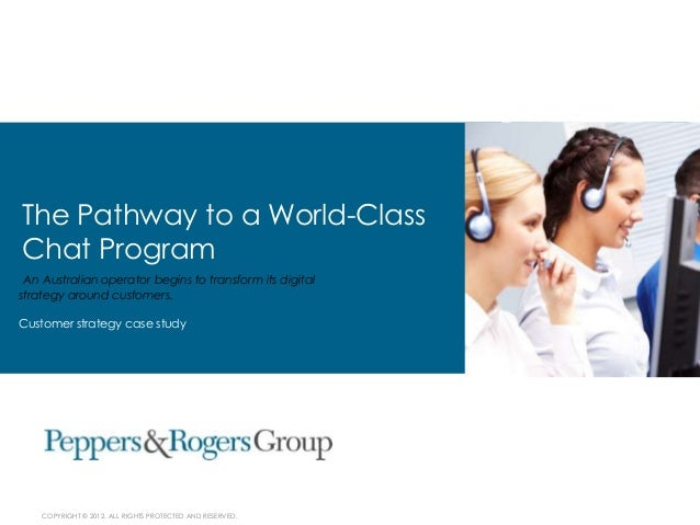 COPYRIGHT © 2012. ALL RIGHTS PROTECTED AND RESERVED. The Pathway to a World-Class Chat Program An Australian operator begi...