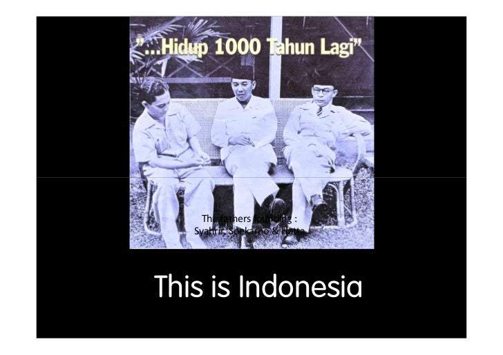 The fathers founding :    Syahrir, Soekarno  Hatta     This is Indonesia