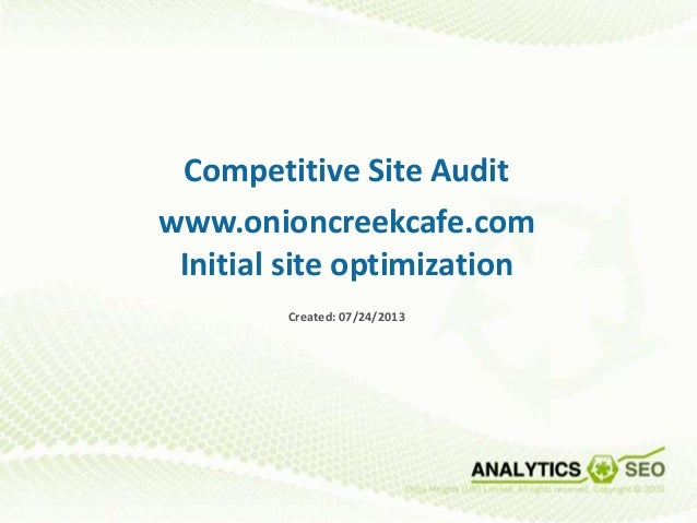 Competitive Site Audit www.onioncreekcafe.com Initial site optimization Created: 07/24/2013