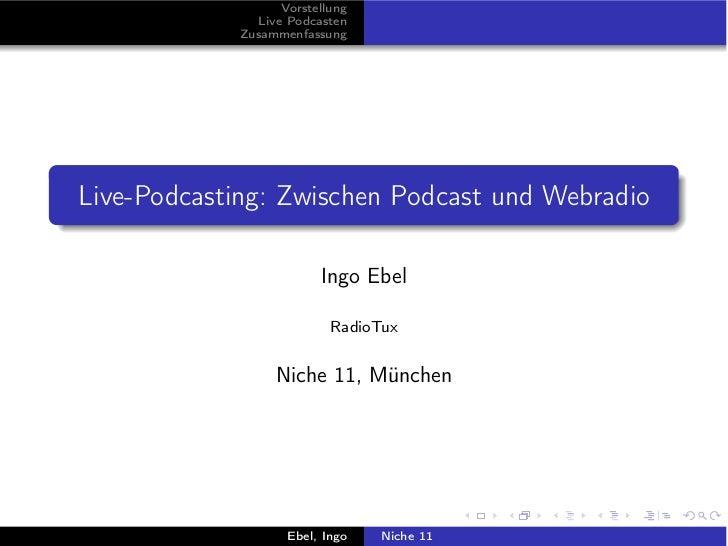 Vorstellung              Live Podcasten            ZusammenfassungLive-Podcasting: Zwischen Podcast und Webradio          ...