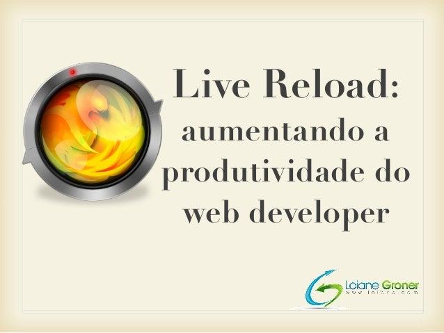 Live Reload: aumentando a produtividade do web developer