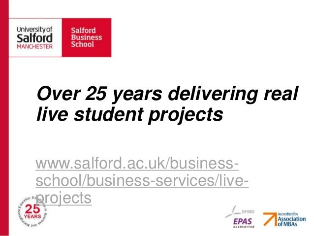 Over 25 years delivering reallive student projectswww.salford.ac.uk/business-school/business-services/live-projects