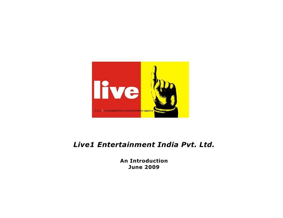 Live1 Entertainment India Pvt. Ltd.             An Introduction              June 2009