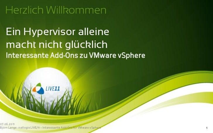 Ein Hypervisor alleine    macht nicht glücklich    Interessante Add-Ons zu VMware vSphere07.06.2011Björn Lange - netlogix ...