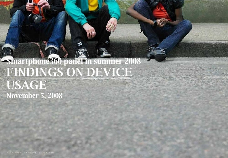 Smartphone360 Research  © 200 8   Nokia  Smartphone360 panel in summer 2008 FINDINGS ON DEVICE USAGE November 5, 2008