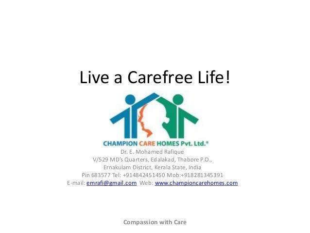 Live a Carefree Life!  Dr. E. Mohamed Rafique V/529 MD's Quarters, Edalakad, Thabore P.O., Ernakulam District, Kerala Stat...