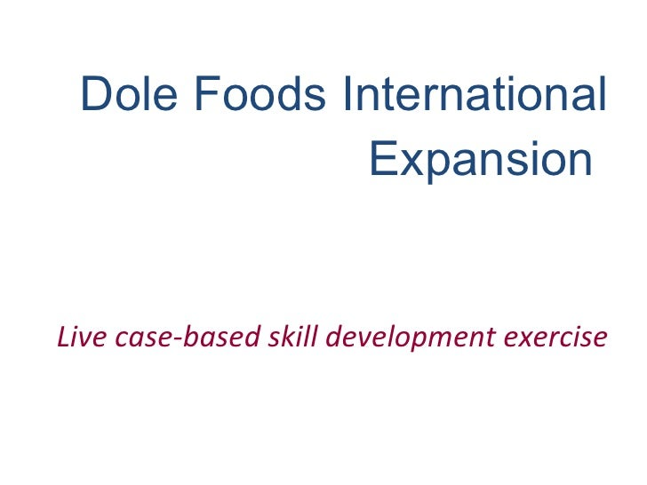 Dole Foods International Expansion   Live case-based skill development exercise