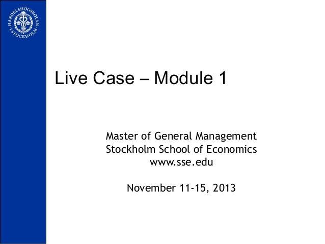 Live Case – Module 1 Master of General Management Stockholm School of Economics www.sse.edu November 11-15, 2013