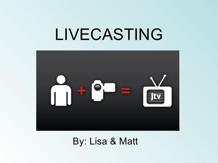 LIVECASTING By: Lisa & Matt