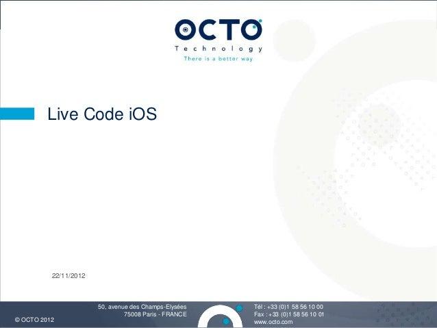 Live Code iOS          22/11/2012                       50, avenue des Champs-Elysées   Tél : +33 (0)1 58 56 10 00        ...