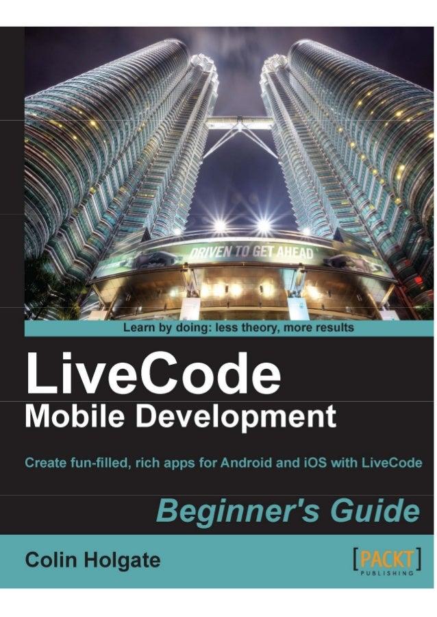LiveCode Mobile DevelopmentGuía para principiantesCrea divertidas, aplicaciones ricas para Android y iOS conLiveCodeColin ...