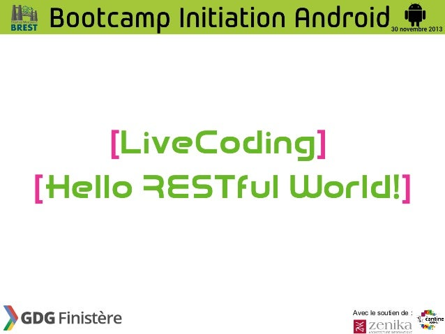 Bootcamp d'Initiation à Android  - 2013/11/30 - Live coding : Hello RESTful world!