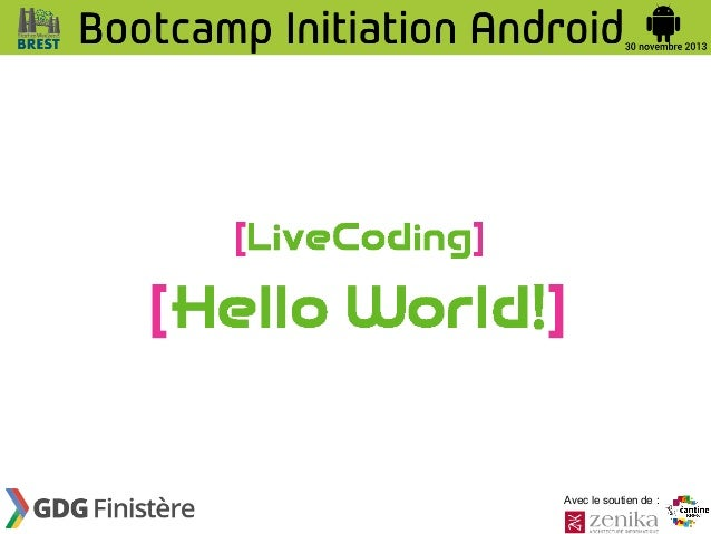 Bootcamp d'Initiation à Android  - 2013/11/30 - Live coding :   Hello world!